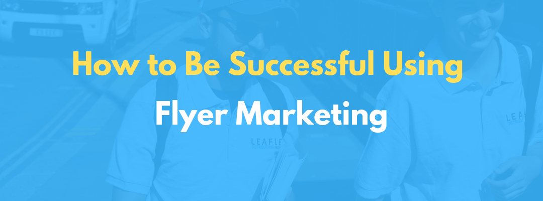 How to Be Successful Using Flyer Marketing
