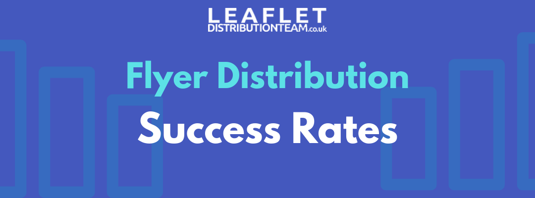 Flyer Distribution Success Rates and How You Can Improve Them