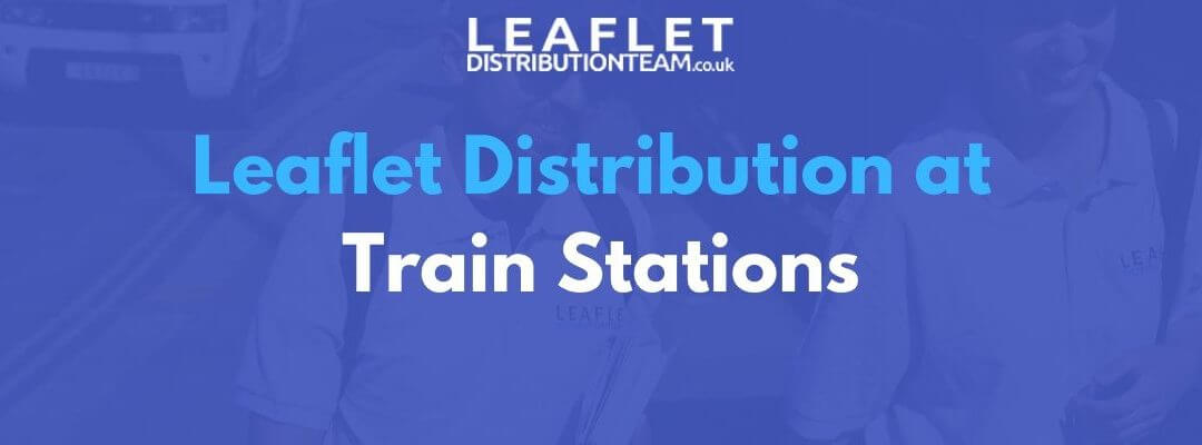 Leaflet Distribution at Train Stations